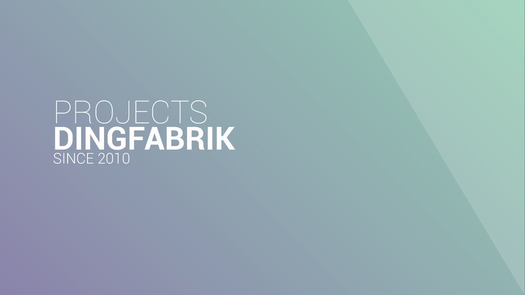 PROJECTS DINGFABRIK SINCE 2010