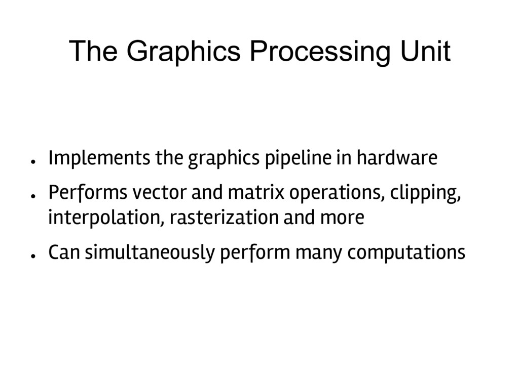 The Graphics Processing Unit ● Implements the g...