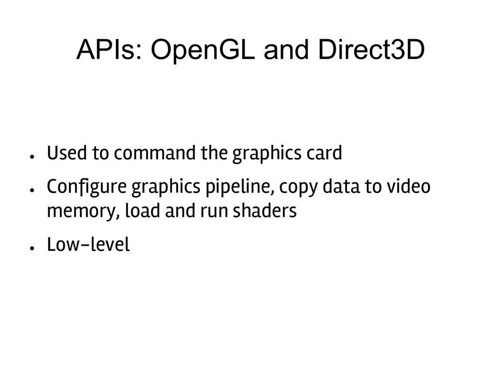 APIs: OpenGL and Direct3D ● Used to command the...