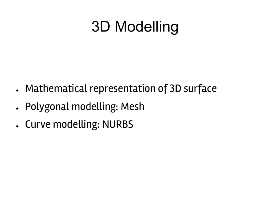 3D Modelling ● Mathematical representation of 3...