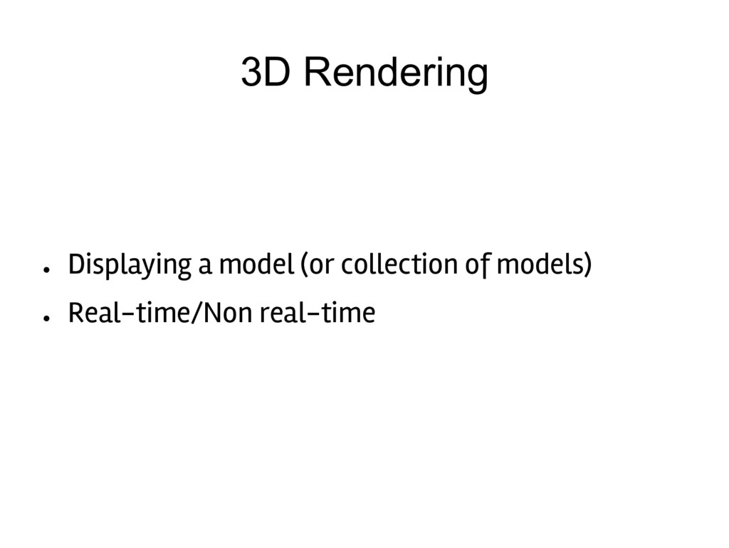 3D Rendering ● Displaying a model (or collectio...