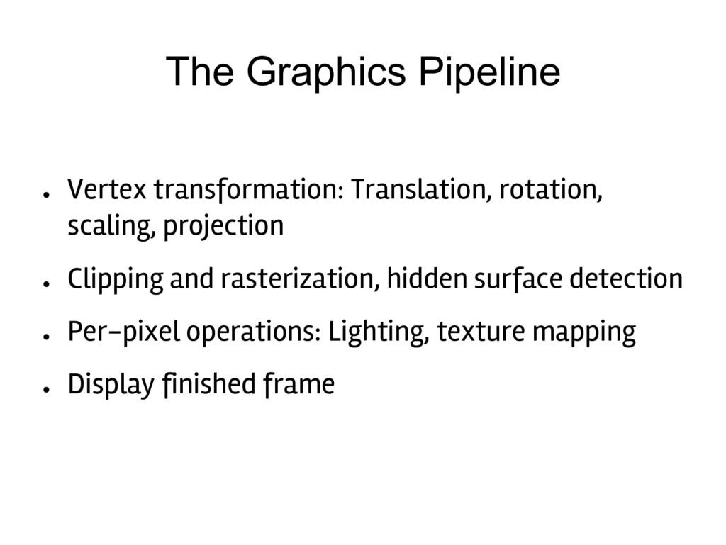 The Graphics Pipeline ● Vertex transformation: ...