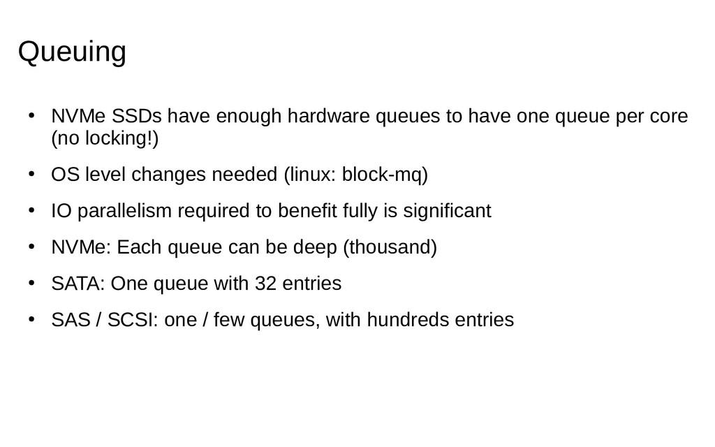 Queuing ● NVMe SSDs have enough hardware queues...