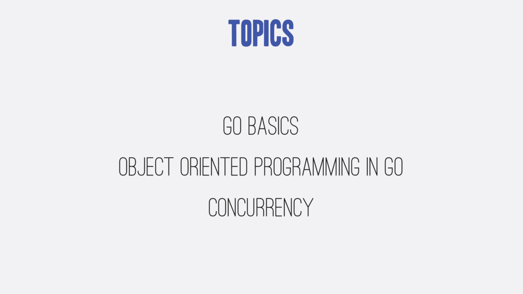 Topics Go Basics Object Oriented Programming in...