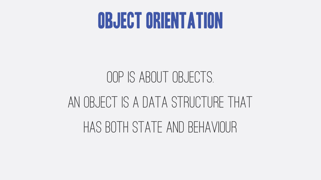 Object Orientation OOP is about objects. An obj...