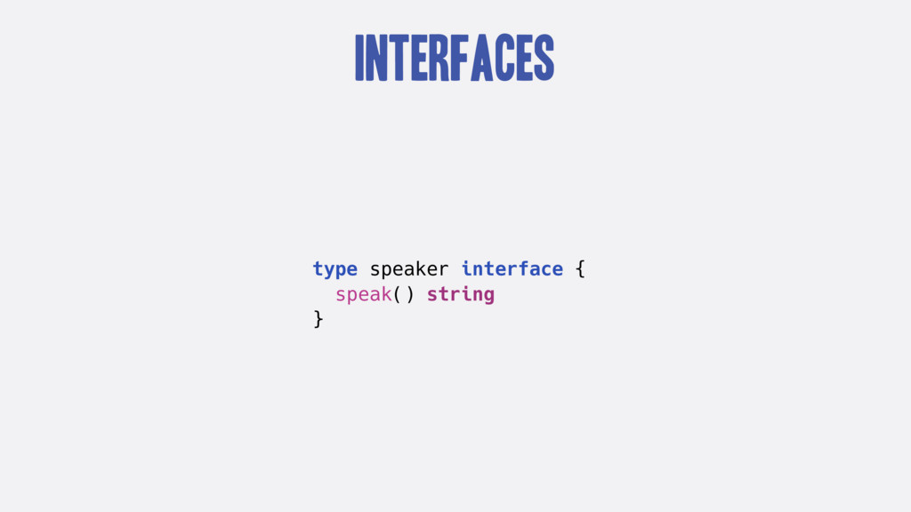 Interfaces type speaker interface { speak() str...
