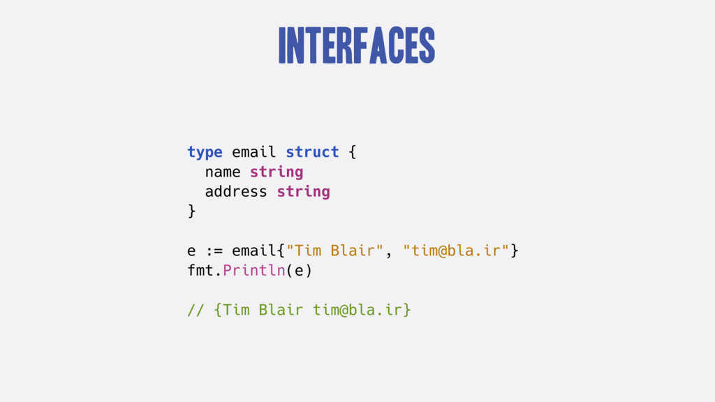 Interfaces type email struct { name string addr...