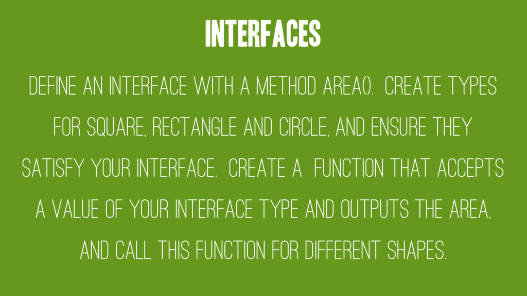 Interfaces Define an interface with a method Ar...