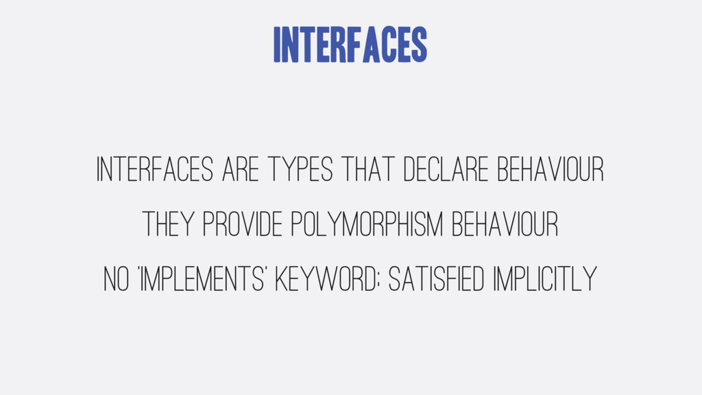 Interfaces Interfaces are types that declare be...