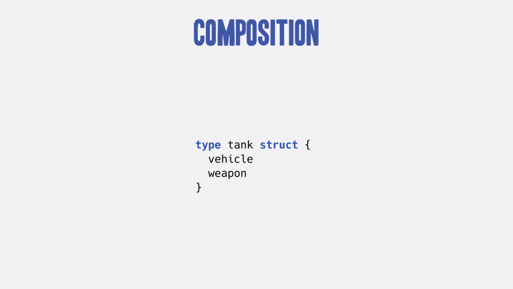Composition type tank struct { vehicle weapon }