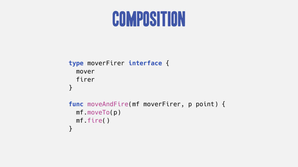 Composition type moverFirer interface { mover f...