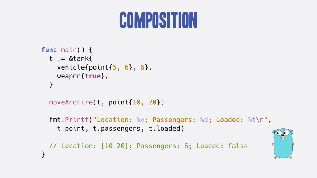 Composition func main() { t := &tank{ vehicle{p...
