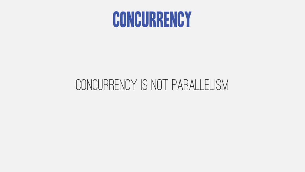 Concurrency concurrency is not parallelism