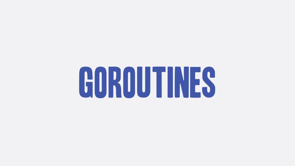 Goroutines