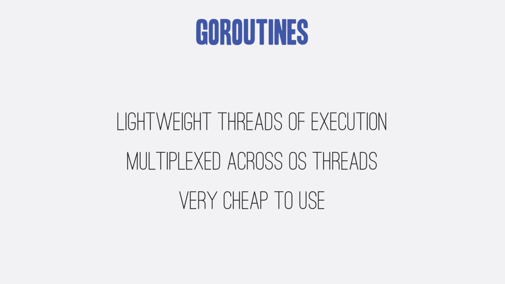 Goroutines Lightweight threads of execution mul...