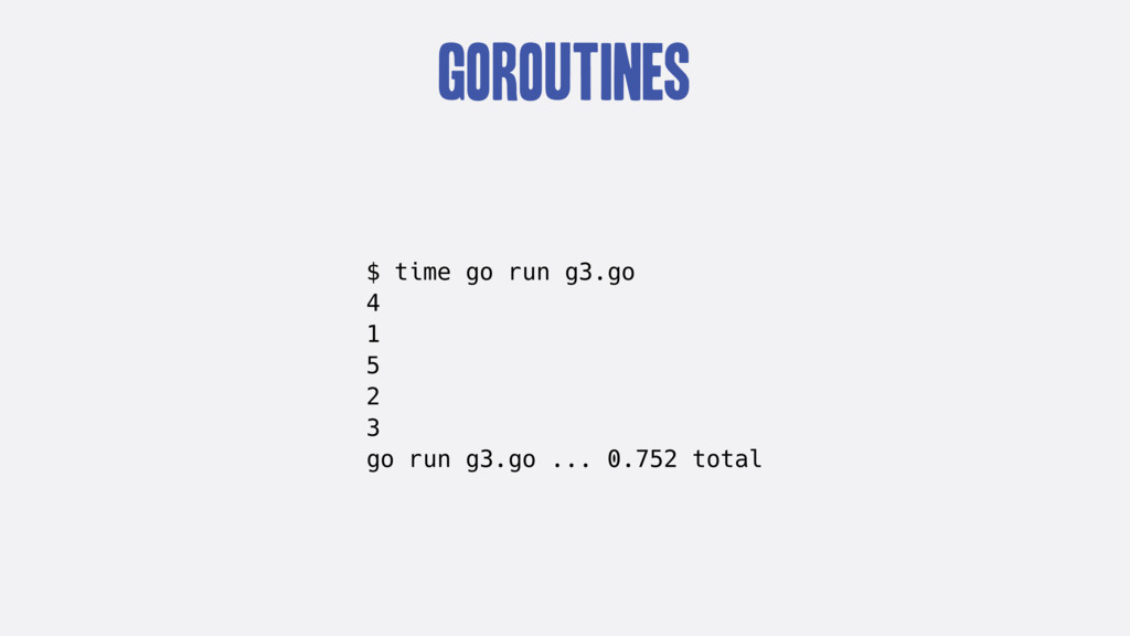 goroutines $ time go run g3.go 4 1 5 2 3 go run...