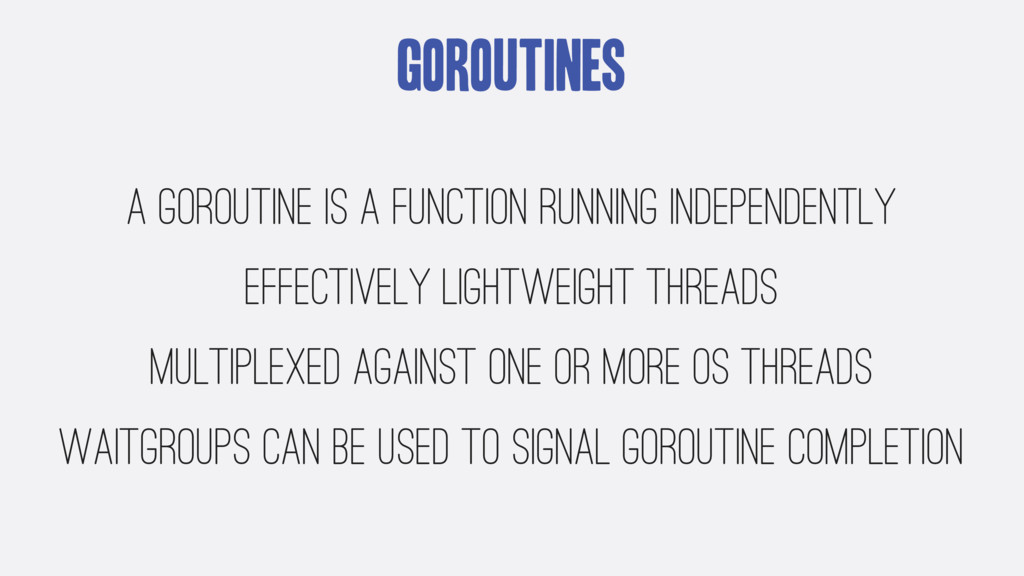 Goroutines A Goroutine is a function running in...
