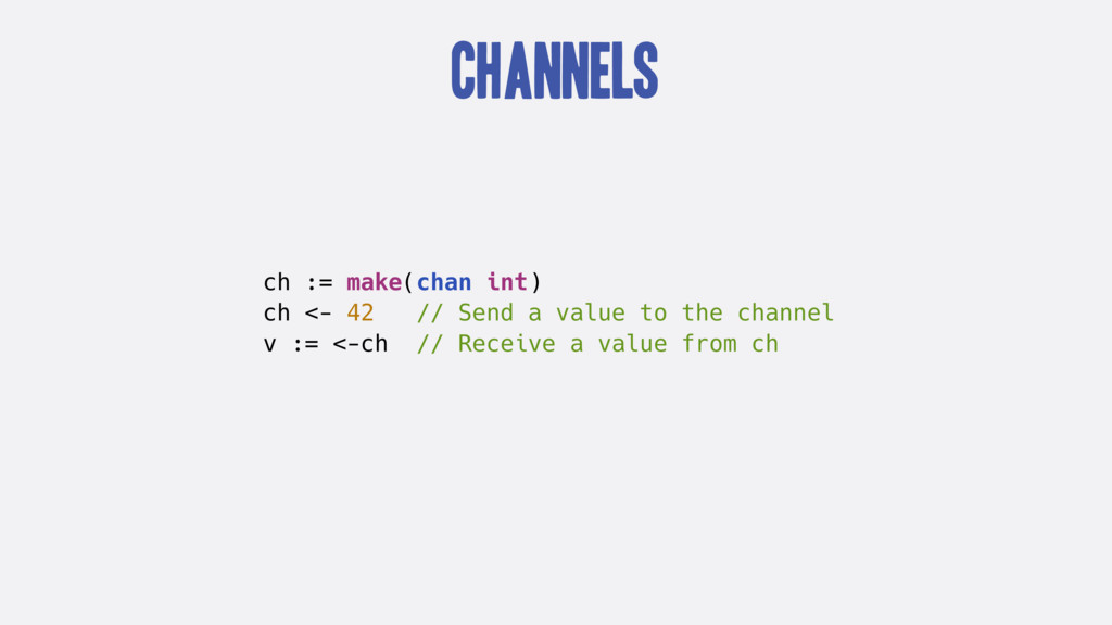 Channels ch := make(chan int) ch <- 42 // Send ...