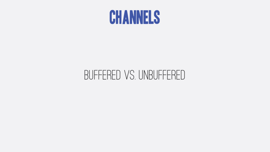 Channels Buffered vs. Unbuffered