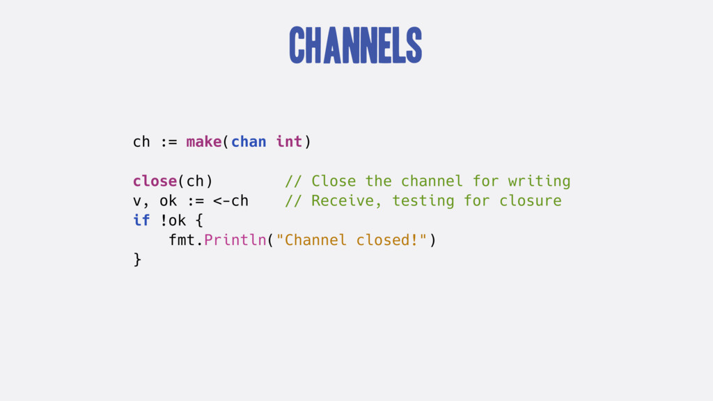Channels ch := make(chan int) close(ch) // Clos...