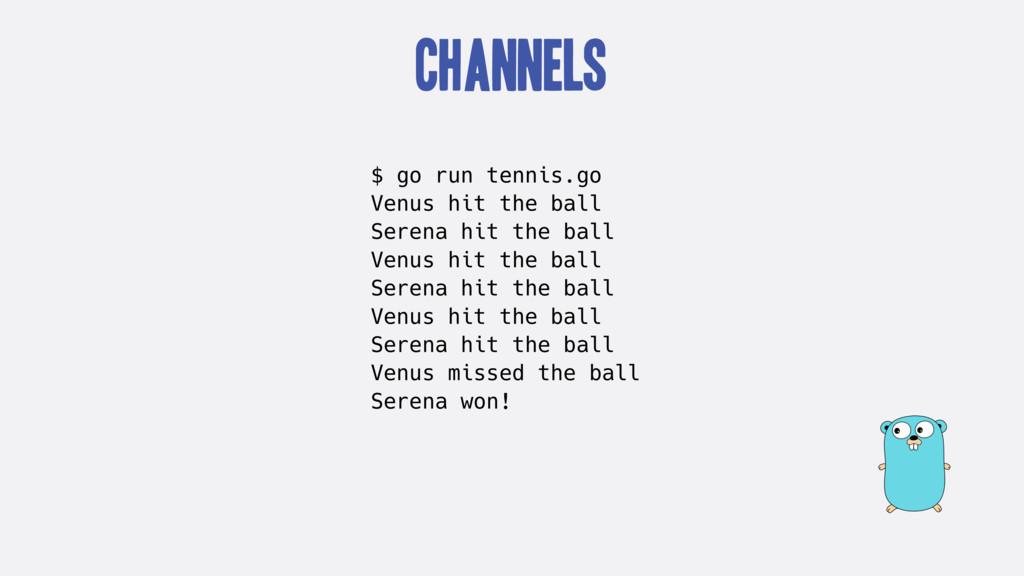 Channels $ go run tennis.go Venus hit the ball ...
