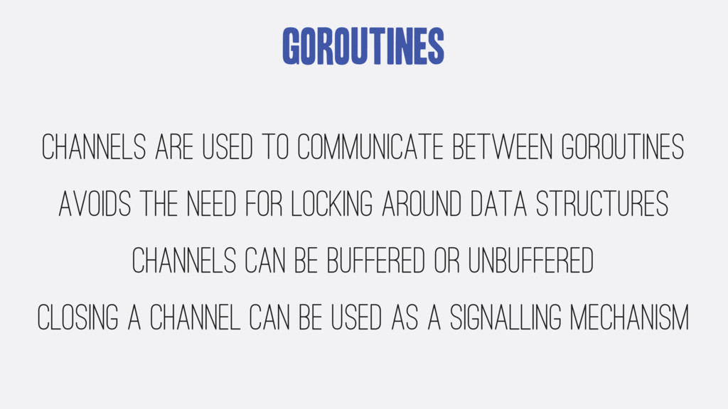 Goroutines Channels are used to communicate bet...