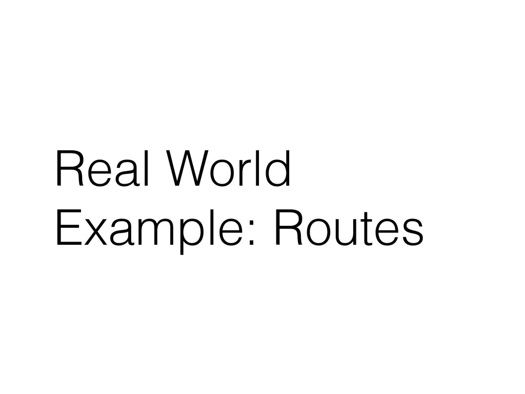 Real World Example: Routes