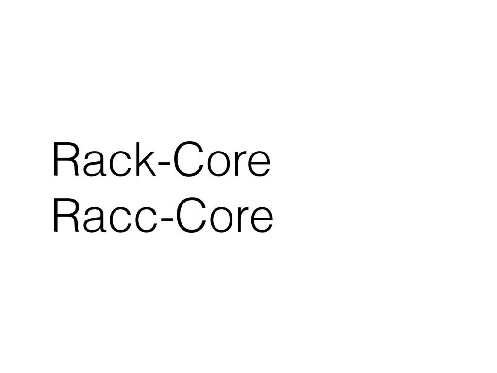 Rack-Core Racc-Core
