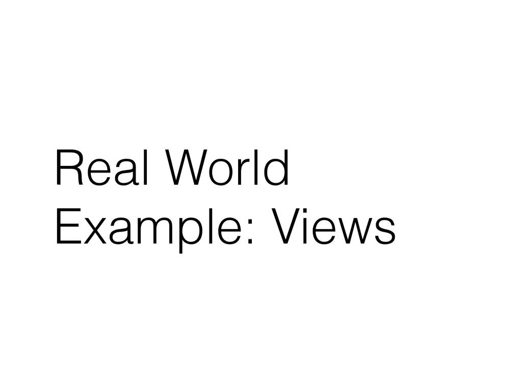 Real World Example: Views