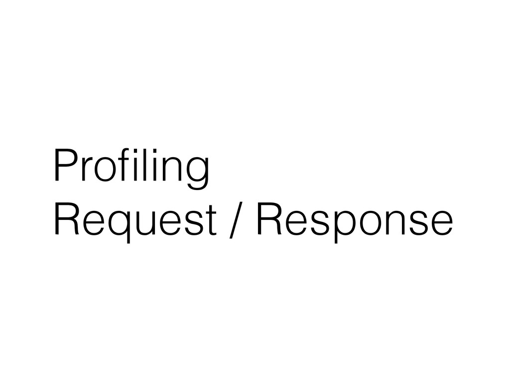 Profiling Request / Response