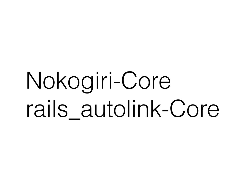 Nokogiri-Core rails_autolink-Core