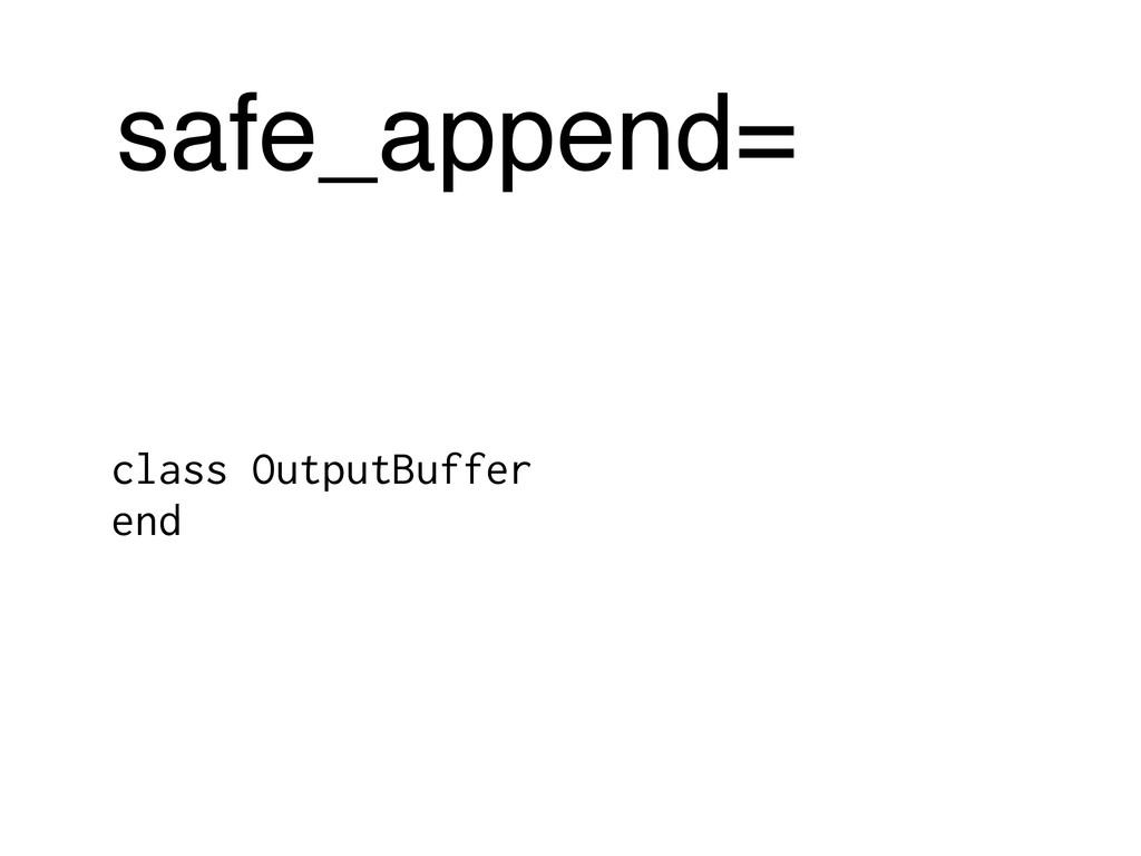 safe_append= class OutputBuffer end