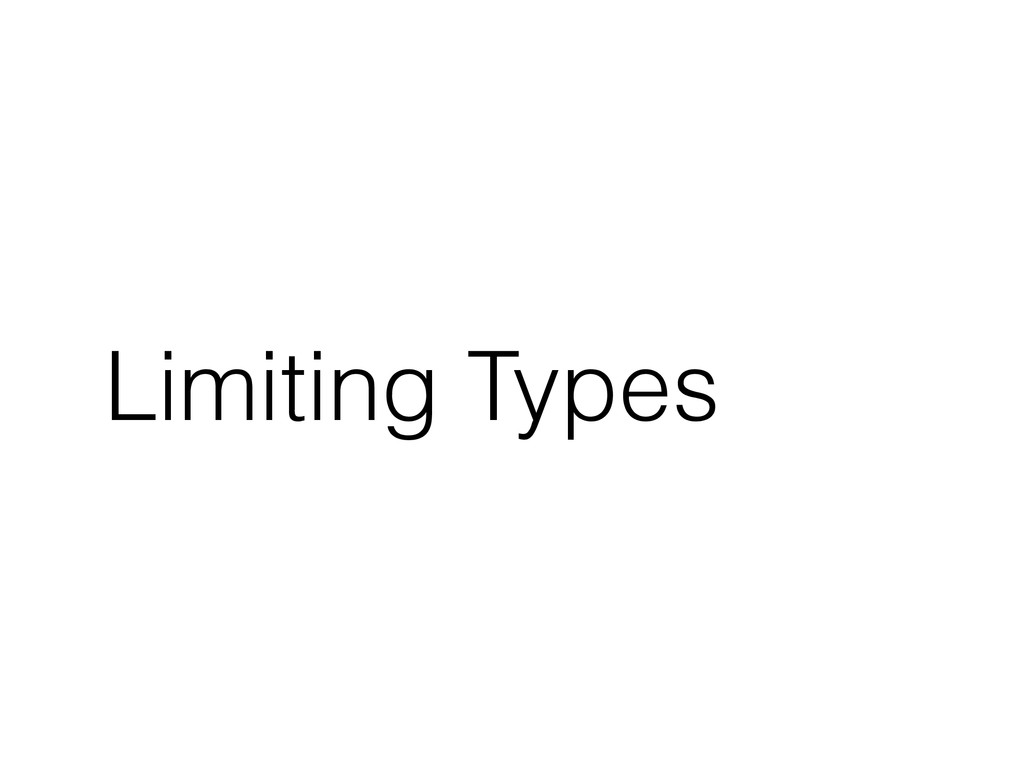 Limiting Types