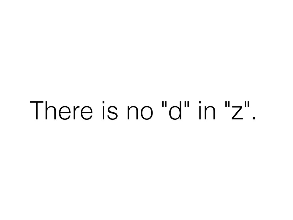 """There is no """"d"""" in """"z""""."""
