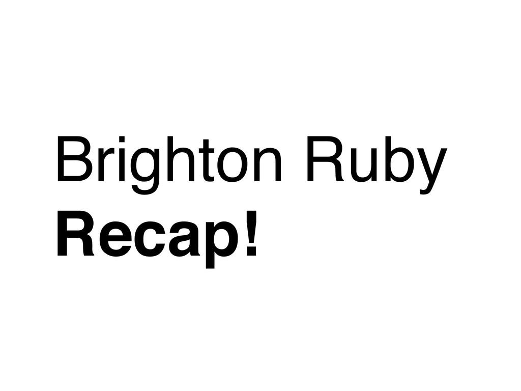 Brighton Ruby! Recap!