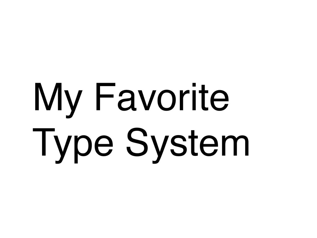 My Favorite Type System