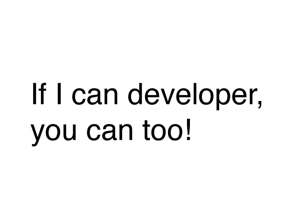 If I can developer, you can too!