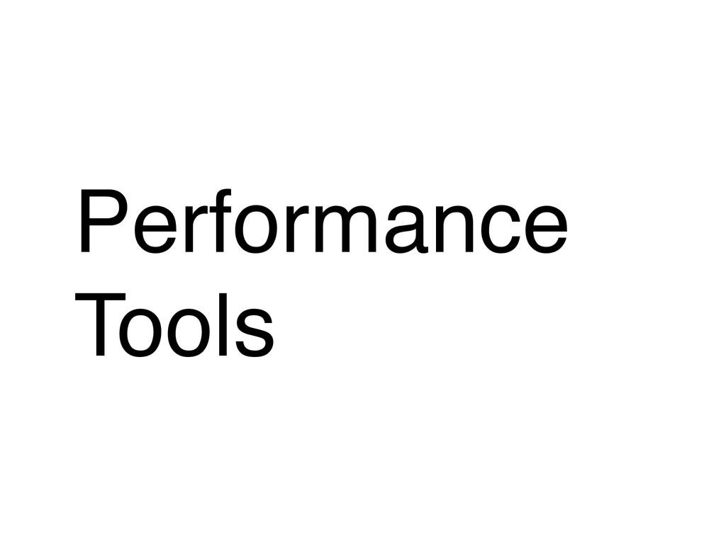 Performance Tools
