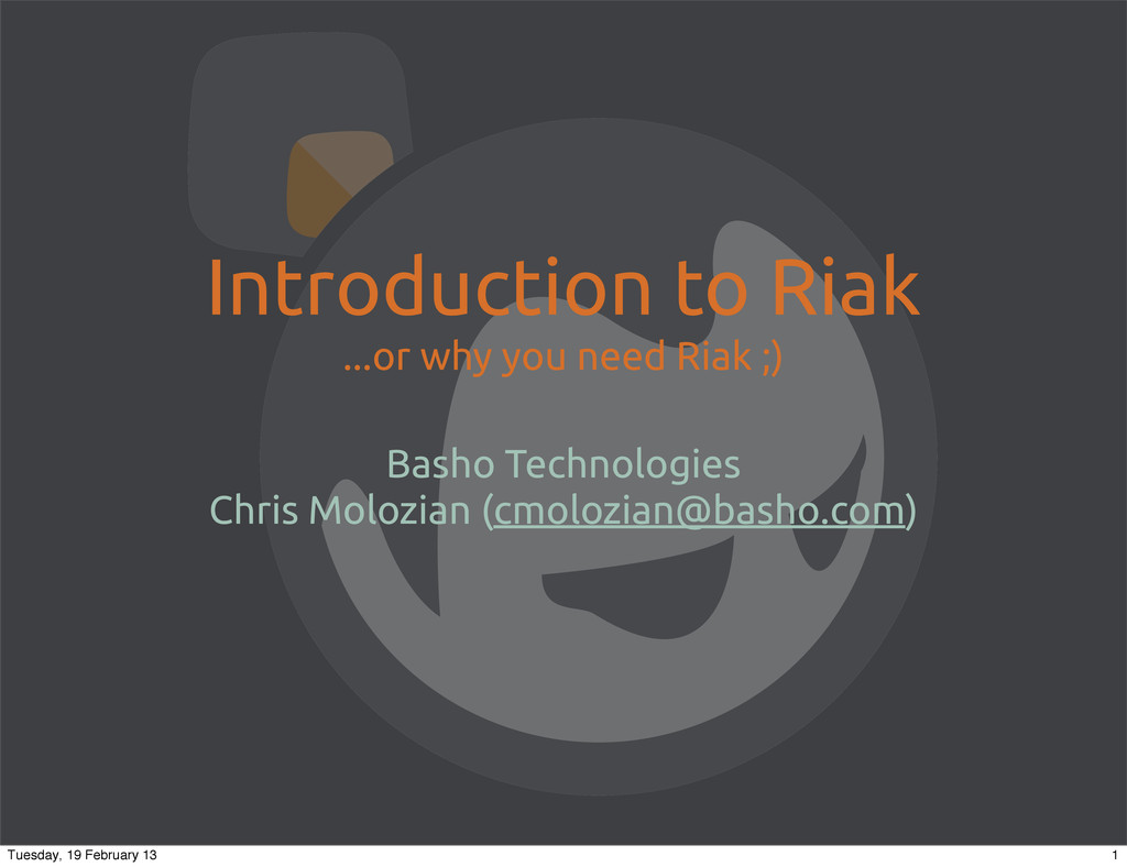Introduction to Riak ...or why you need Riak ;)...