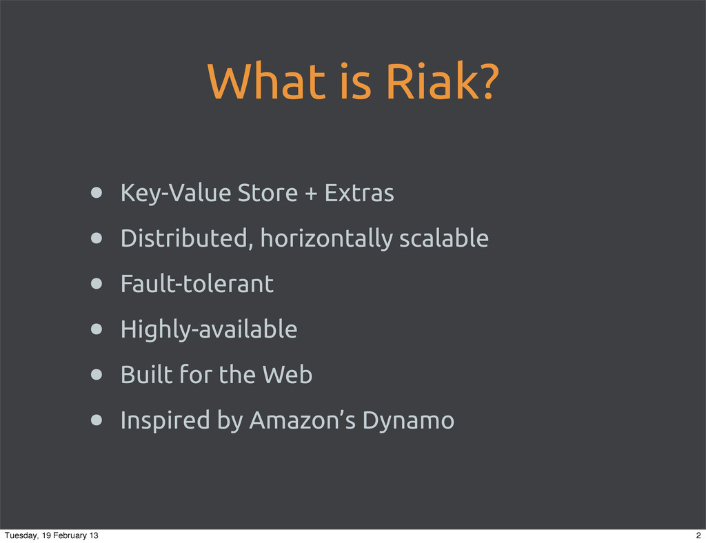 What is Riak? • Key-Value Store + Extras • Dist...