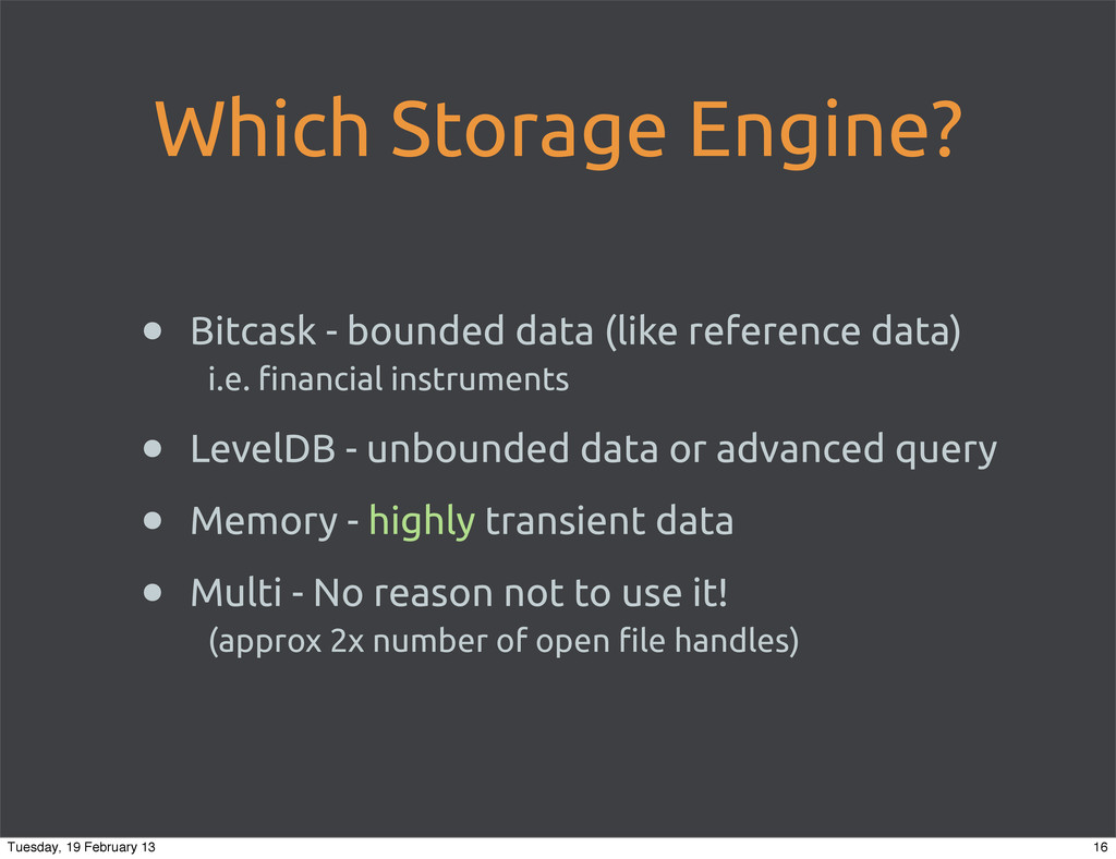 Which Storage Engine? • Bitcask - bounded data ...