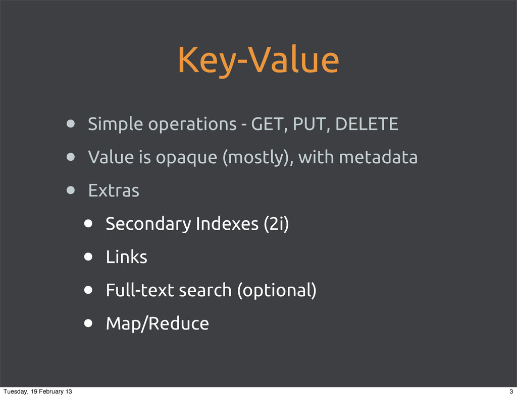 Key-Value • Simple operations - GET, PUT, DELET...