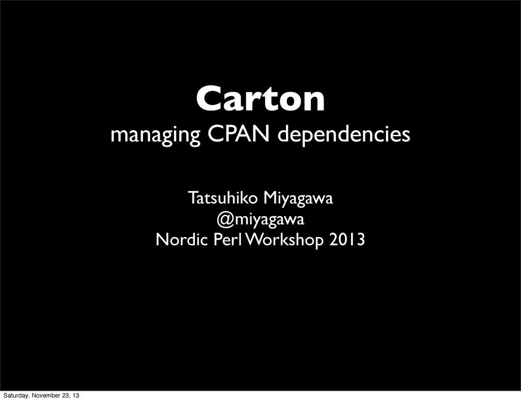 Carton managing CPAN dependencies Tatsuhiko Miy...