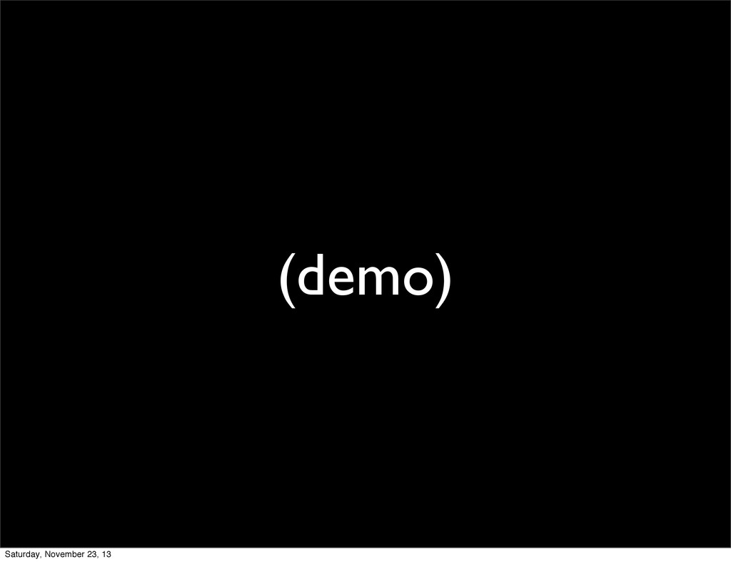 (demo) Saturday, November 23, 13
