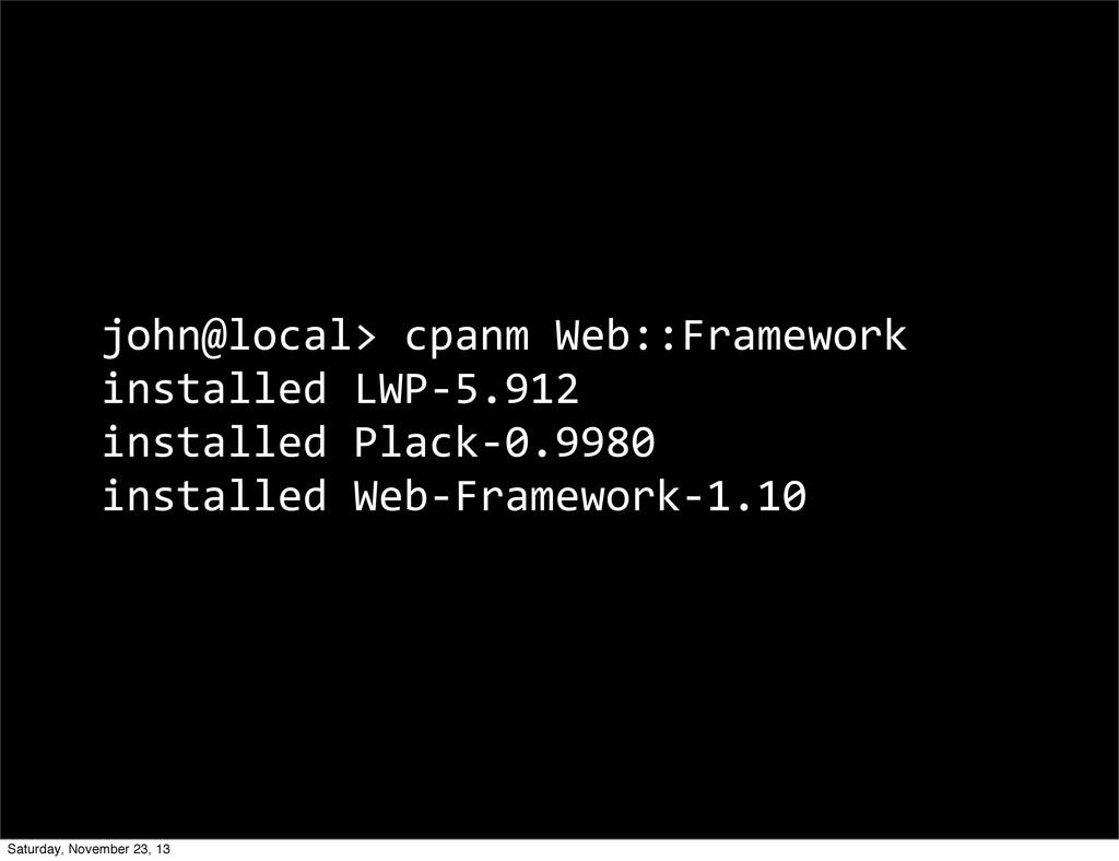 john@local> cpanm Web::Framework installe...