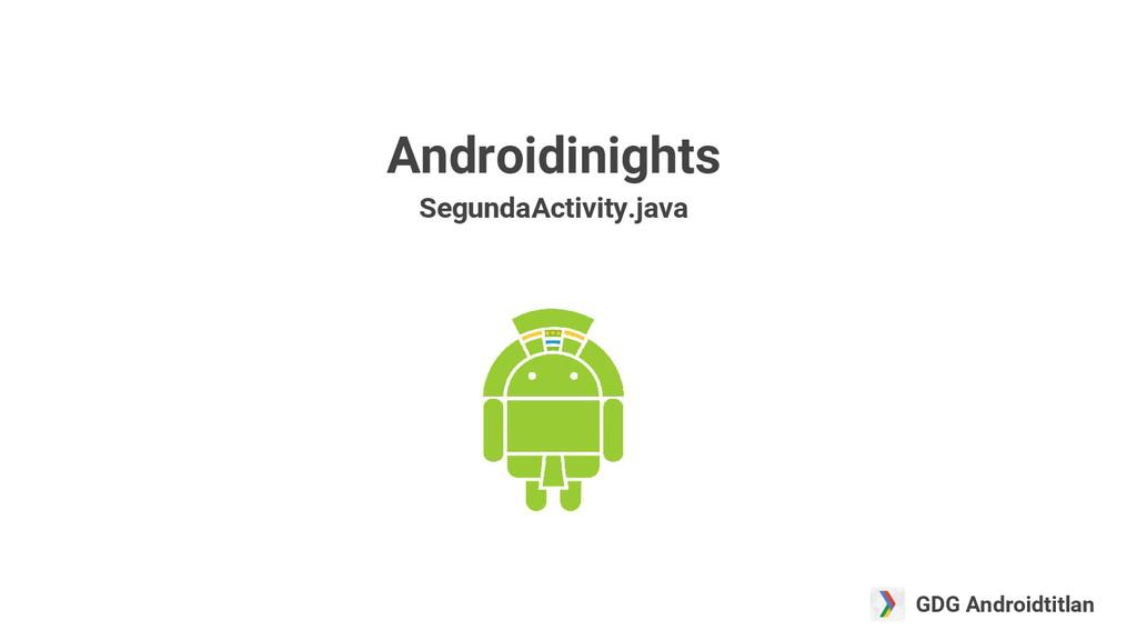 GDG Androidtitlan Androidinights SegundaActivit...