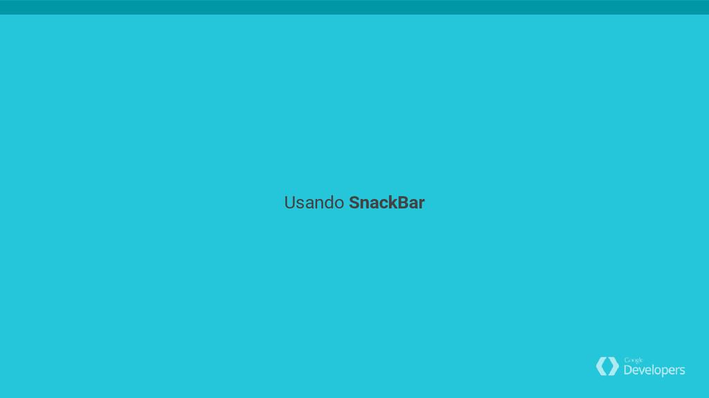Usando SnackBar
