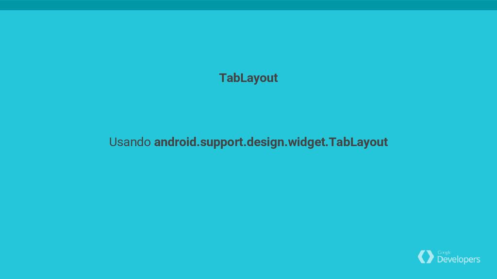 Usando android.support.design.widget.TabLayout ...