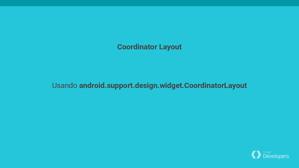 Usando android.support.design.widget.Coordinato...