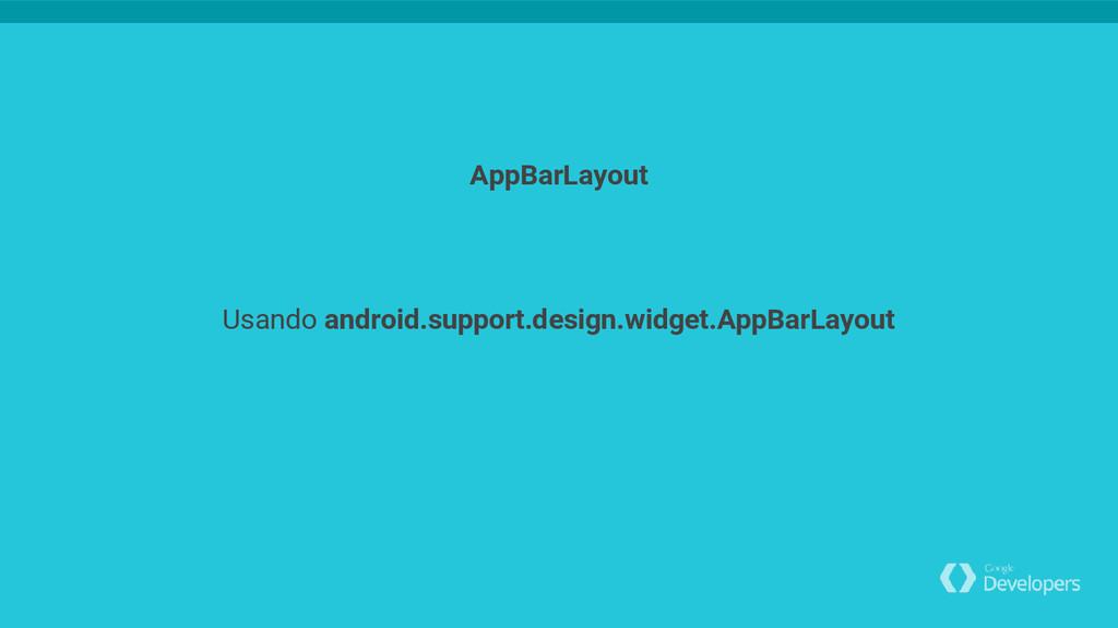 Usando android.support.design.widget.AppBarLayo...